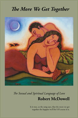 The More We Get Together: The Sexual and Spiritual Language of Love